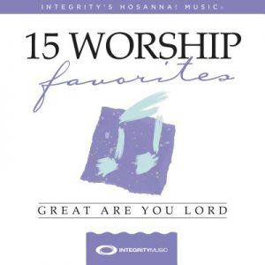 15 Favorite Worship Songs: Great Are You Lord