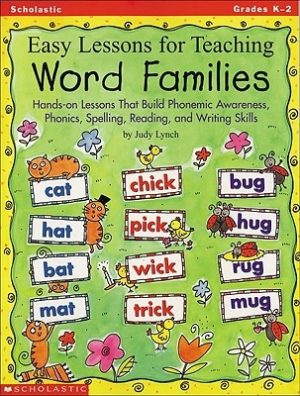 Easy Lessons for Teaching Word Families: Hands-On Lessons That Build Phonemic Awareness, Phonics, Spelling, Reading, and Writing Skills