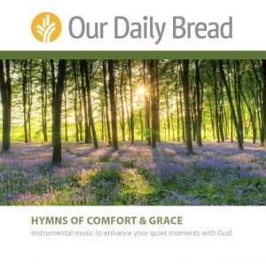 Our Daily Bread Hymns of Comfort and Grace: Instrumental Music to Enhance Your Quiet Moments with God