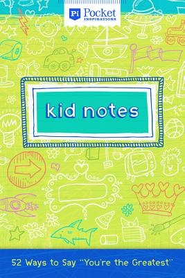 """Kid Notes: 52 Ways to Say """"You're the Greatest"""""""