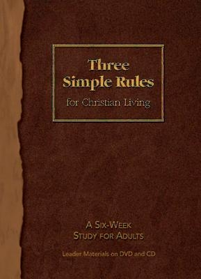 Three Simple Rules for Christian Living Leader Materials: A Six-Week Study for Adults [With CDROM]