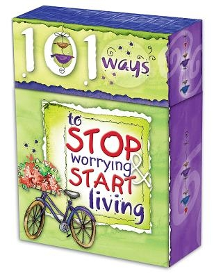 101 Ways to Stop Worrying and Start Living