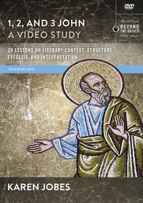 1, 2, and 3 John, a Video Study: 29 Lessons on Literary Context, Structure, Exegesis, and Interpretation