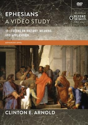 Ephesians, a Video Study: 19 Lessons on History, Meaning, and Application