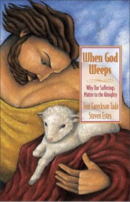 When God Weeps: Why Our Sufferings Matter to the Almighty
