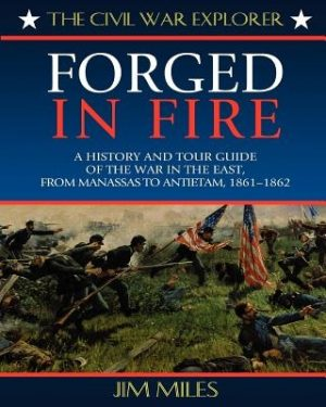 Forged Fire: A History and Tour Guide of the War in the East, from Manassas to Antietam, 1861-1862