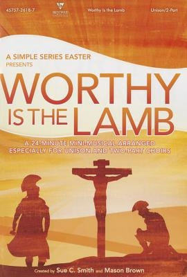 Worthy Is the Lamb--A Simple Series Easter Choral Book