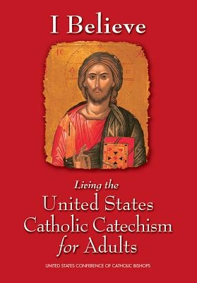 I Believe: Living the United States Catholic Catechism for Adults