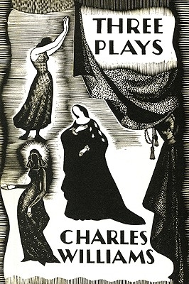 Three Plays: The Early Metaphysical Plays of Charles Williams
