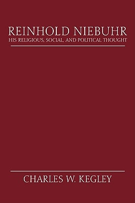Reinhold Niebuhr: His Religious, Social, and Political Thought