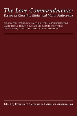 The Love Commandments: Essays in Christian Ethics and Moral Philosophy