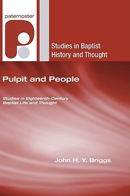 Pulpit and People: Studies in Eighteenth-Century Baptist Life and Thought