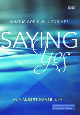 Saying Yes: What Is God's Will for Me?