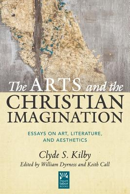 The Arts and the Christian Imagination, Volume 2: Essays on Art, Literature, and Aesthetics