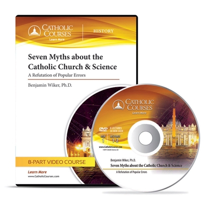 Seven Myths about the Catholic Church & Science - DVD: A Refutation of Popular Errors