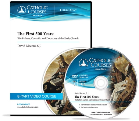 The First 500 Years - DVD: The Fathers, Councils, and Doctrines of the Early Church