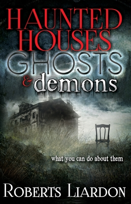 Haunted Houses, Ghosts, and Demons: What You Can Do about Them
