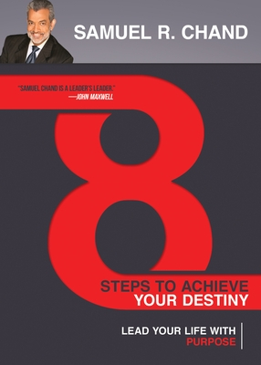 8 Steps to Achieve Your Destiny: Lead Your Life with Purpose