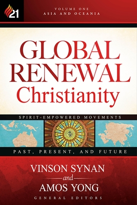 Global Renewal Christianity, Volume 1: Asia and Oceania Spirit-Empowered Movements: Past, Present, and Future