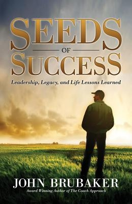 Seeds of Success: Leadership, Legacy, and Life Lessons Learned