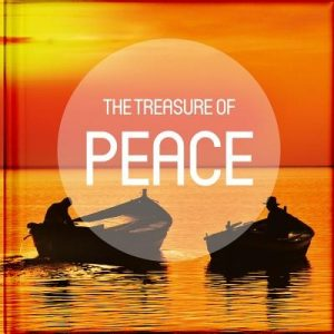 The Treasure of Peace: Take a Pause from Your Busy Life to Read and Be Encouraged by the Anecdotes, Reflections, Poems, Scriptures, and Quota