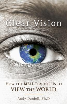 Clear Vision: How the Bible Teaches Us to View the World