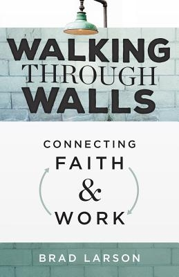 Walking Through Walls: Connecting Faith and Work