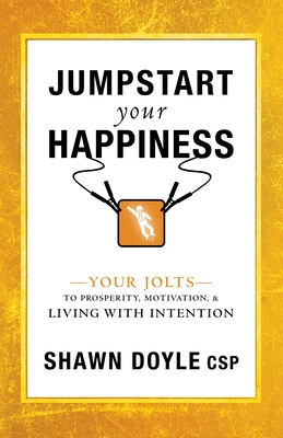 Jumpstart Your Happiness: Your Jolts to Prosperity, Motivation, & Living with Intention