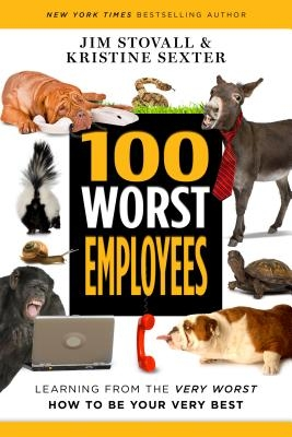 100 Worst Employees: Learning from the Very Worst, How to Be Your Very Best