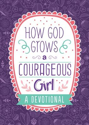 How God Grows a Courageous Girl: A Devotional