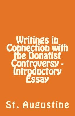 Writings in Connection with the Donatist Controversy - Introductory Essay