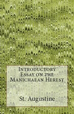 Introductory Essay on the Manichaean Heresy