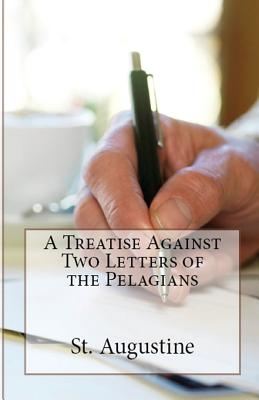 A Treatise Against Two Letters of the Pelagians