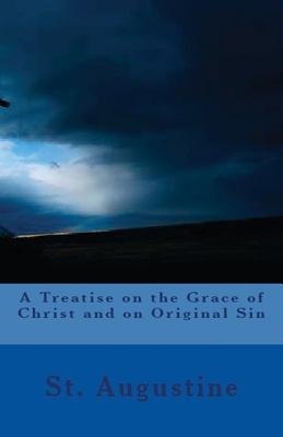 A Treatise on the Grace of Christ and on Original Sin