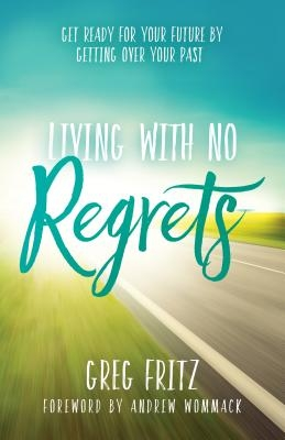 Living with No Regrets: Getting Ready for the Future by Getting Over the Past