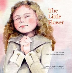 The Little Flower: A Parable of St. Therese of Liseux