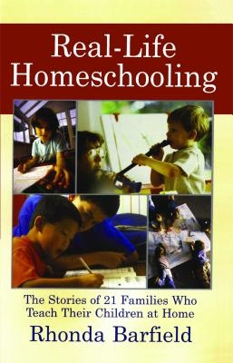 Real-Life Homeschooling: The Stories of 21 Families Who Teach Their Children at Home