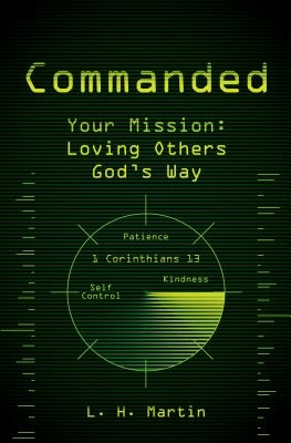 Commanded: Your Mission: Loving Others God's Way