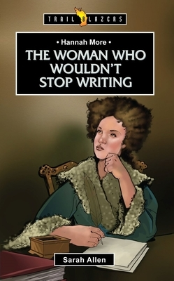 Hannah More: The Woman Who Wouldn't Stop Writing