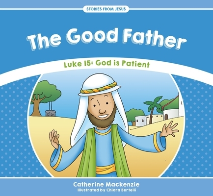The Good Father: Luke 15: God Is Patient