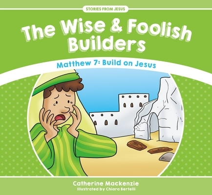 The Wise and Foolish Builders: Matthew 7: Build on Jesus