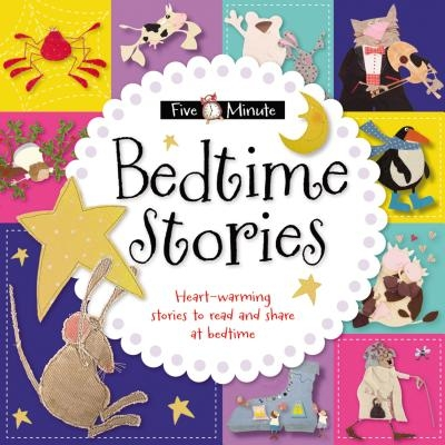 Five-Minute Bedtime Stories: Heart-Warming Stories to Read and Share at Bedtime