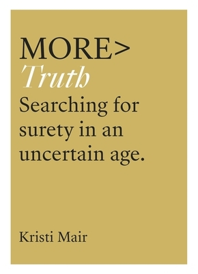 More Truth: Searching for Certainty in an Uncertain World