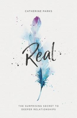 Real: The Surprising Secret to Deeper Relationships