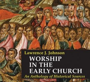 Worship in the Early Church: An Anthology of Historical Sources