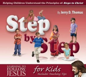 Step by Step: Helping Children Understand the Principles of Steps to Christ