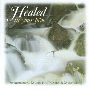 Healed in Your Love CD