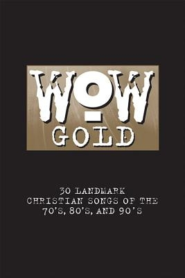 WoW Gold: 30 Landmark Christian Songs of the 70's, 80's, and 90's