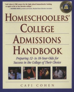 Homeschoolers' College Admissions Handbook: Preparing 12- To 18-Year-Olds for Success in the College of Their Choice