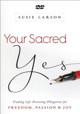 Your Sacred Yes: Trading Life-Draining Obligation for Freedom, Passion, and Joy